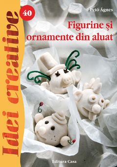 Figurine Si Ornamente Din Aluat Idei Creative